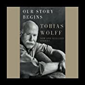 Our Story Begins: New and Selected Stories | [Tobias Wolff]