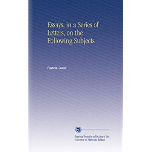 Essays, in a Series of Letters, on the Following Subjects (Latin Edition)
