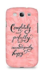 AMEZ completely and perfectly and incandescently happy Back Cover For Samsung Galaxy S3 i9300