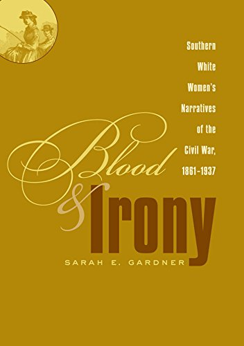 blood-and-irony-southern-white-womens-narratives-of-the-civil-war-1861-1937