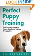 Perfect Puppy Training: The Complete Guide to Puppy Obedience Training & Puppy Care