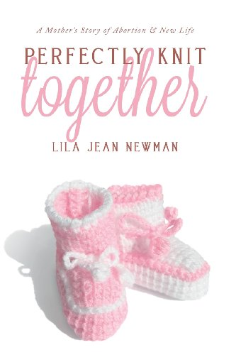 Perfectly Knit Together: A Mother's Story of Abortion & New Life