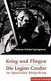 Krieg und Fliegen - Die Legion Condor im Spanischen Bürgerkrieg - Stefanie Schüler-Springorum