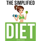 The Simplified Diet: How to Lose Weight Without Counting Calories! ~ Michael Massie