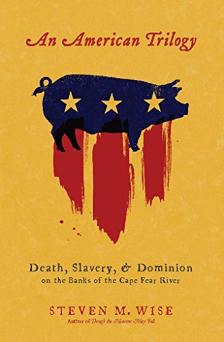 an-american-trilogy-death-slavery-and-dominion-on-the-banks-of-the-cape-fear-river