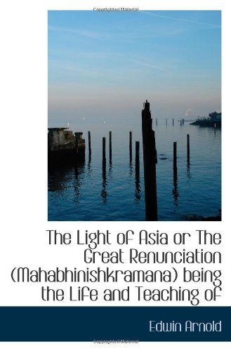 the great renunciation The light of asia: or, the great renunciation (mahâbhinishkramana) being the life and teaching of gautama, prince of india and founder of buddhism (as told in verse.