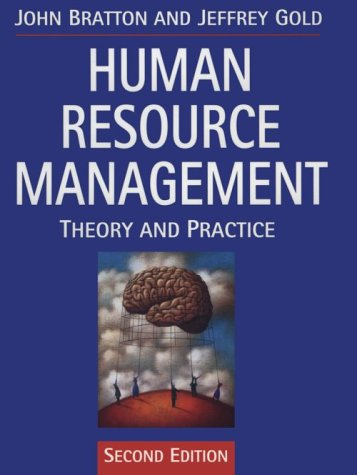 Human Resource Management: Theory and Practice, by John Bratton, Jeffrey Gold