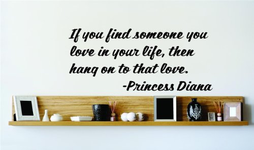 If You Find Someone You Love In Your Life Then Hang Onto That Love. - Princess Diana Saying Inspirational Life Quote Wall Decal Vinyl Peel & Stick Sticker Graphic Design Home Decor Living Room Bedroom Bathroom Lettering Detail Picture Art - Discounted Sal
