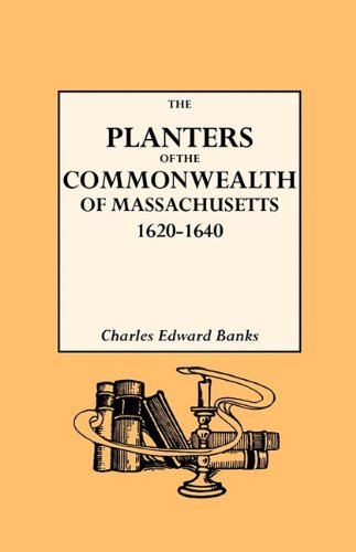 The Planters of the Commonwealth. A Study of the Emigrants and Emigration in Colonial Times to Which Are Added Lists of Passengers to Boston and to ... Their Settlement in Massachusetts, 1620-1640