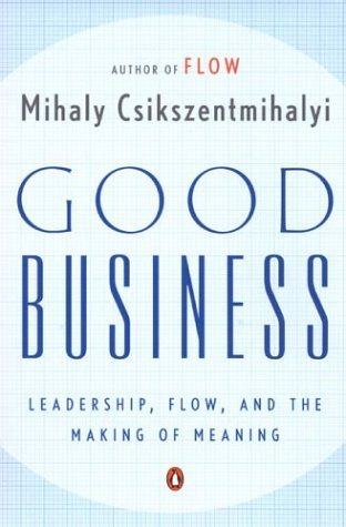 Good Business: Leadership, Flow, and the Making