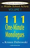 The Ultimate Monologue Book for Middle School Actors Volume I: 111 One-Minute Monologues