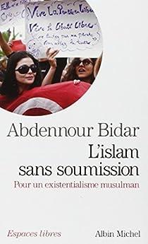 L'islam sans soumission : Pour un existentialisme musulman par Bidar