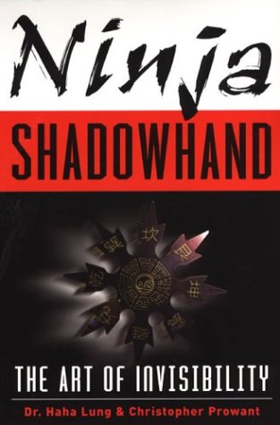 Ninja Shadowhand : The Art of Invisibility, HAH LUNG, CHRISTOPHER B. PROWANT