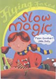 Slow Magic (Flying Foxes) (0431024162) by Goodhart, Pippa