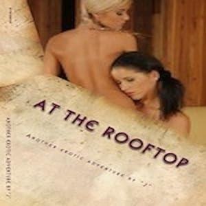 At the Rooftop: A Weekend Adventure in Sexual Pleasure | [J. Erotica]