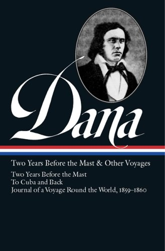 Two Years Before the Mast & Other Voyages: Two Years Before the Mast/To Cuba and Back/Journal of a Voyage Round the World, 1859-1860 (Library of America)