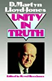 Unity in Truth (0852342888) by Lloyd-Jones, D. Martyn