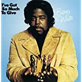 I'Ve Got So Much to Give ~ Barry White