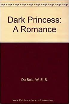"""the dark princess du bois William edward burghardt du bois (1868–1963) believed that his life acquired its only deep significance through its participation in what he called """"the negro problem,"""" or, later, """"the race problem."""