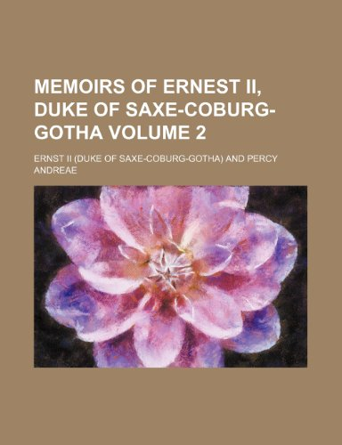 Memoirs of Ernest II, duke of Saxe-Coburg-Gotha Volume 2