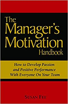 The Manager's Motivation Handbook