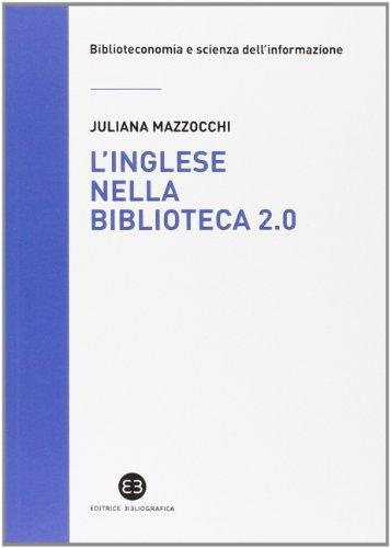 L'inglese nella biblioteca 2.0. Corso di letture, comprensione ed esercizi guidati per la professione, la didattica e i concorsi