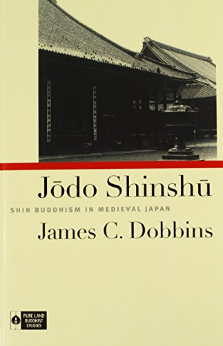 Jodo Shinshu: Shin Buddhism in Medieval Japan (Pure Land Buddhist Studies)