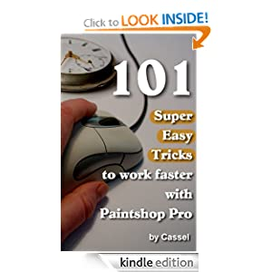 101 Super Easy Tricks to Work Faster with Paintshop Pro Cassel