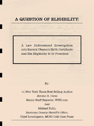Amazon.com: A Question of Eligibility: A Law Enforcement Investigation into Barack Obama's Birth Certificate and His Eligibility to be President eBook: Jerome R. Corsi, Michael Zullo: Kindle Store
