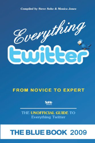 Everything twitter - From Novice To Expert: The Unofficial Guide to Everything Twitter - THE BLUE BOOK (Color Edition): Monica Jones, Steve Soho: 9781441419750: Amazon.com: Books