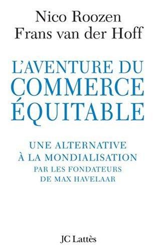 L'aventure du commerce équitable. : Une alternative à la mondialisation par les fondateurs de Max Havelaar