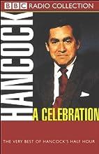 Hancock: A Celebration: The Very Best of Hancock's Half Hour  by Ray Galton, Alan Simpson Narrated by Anthony Aloysius St John Hancock