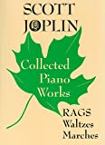 img - for Scott Joplin : Collected Piano Works : Rags-Waltzes-Marches book / textbook / text book