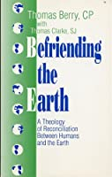 Befriending the Earth: A Theology of Reconciliation Between Humans and the Earth
