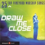 25 Top Vineyard Worship: Draw Me Close