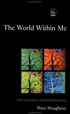 The World within Me: A Personal Journey to Spiritual Understanding, PETER HOUGHTON