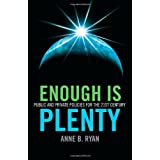 Enough Is Plenty: Public and Private Policies for the 21st Centuryby Anne B. Ryan