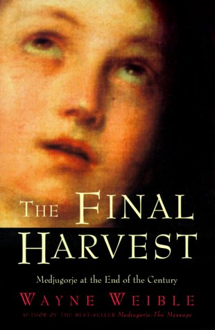 The Final Harvest: Medjugorje at the End of the Century, WAYNE WEIBLE