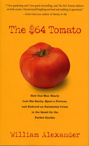 Image for The $64 Tomato: How One Man Nearly Lost his Sanity, Spent a Fortune, and Endured an Existential Crisis in the Quest for the Perfect Garden