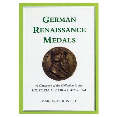 German Renaissance Medals - A Catalogue of the Collection in the V&A Museum (Hardback)