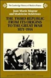 img - for By Jean-Marie Mayeur - The Third Republic from its Origins to the Great War, 1871-1914 book / textbook / text book