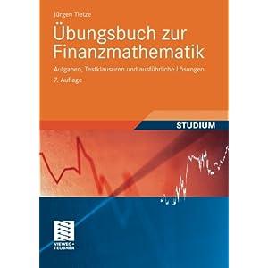 Übungsbuch zur Finanzmathematik: Aufgaben, Testklausuren und Ausführliche Lösungen (Ger