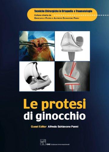 Alfredo Schiavone Panni - Le protesi di ginocchio (Tecniche Chirurgiche in Ortopedia e Traumatologia)