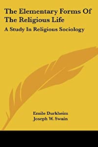 The Elementary Forms of the Religious Life: A Study in Religious Sociology cover image
