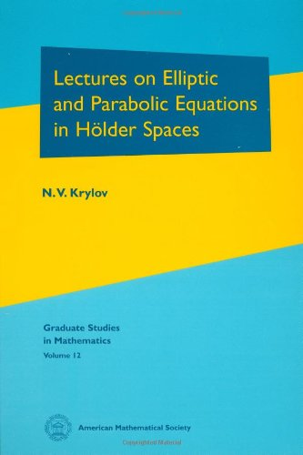 Lectures On Elliptic And Parabolic Equations In Holder Spaces (Graduate Studies In Mathematics, V. 12)