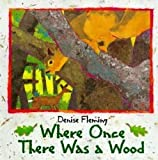Where Once There Was a Wood (059093807X) by Denise Fleming