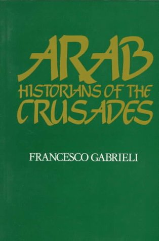 Arab Historians of the Crusades (Islamic World), FRANCESCO GABRIELI