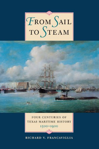 From Sail to Steam: Four Centuries of Texas Maritime History, 1500-1900