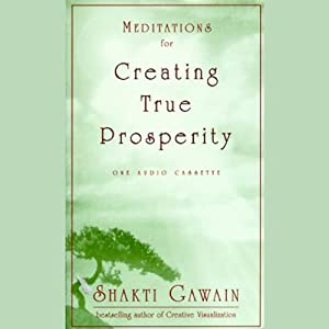 Meditations for Creating True Prosperity | [Shakti Gawain]