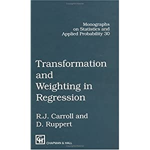 【クリックで詳細表示】Transformation and Weighting in Regression (Chapman & Hall/CRC Monographs on Statistics & Applied Probability): Raymond J. Carroll, David Ruppert: 洋書